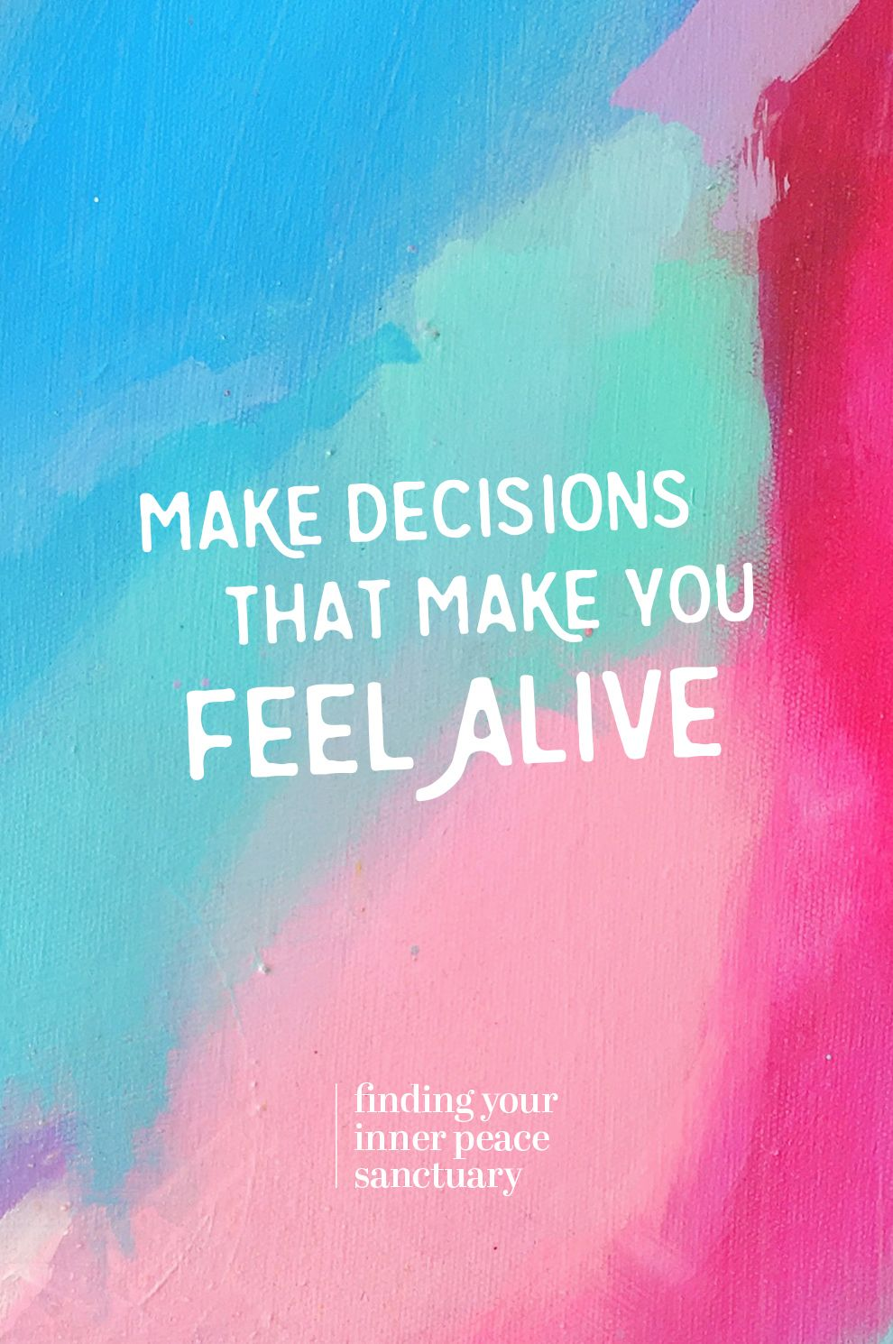 Make Decisions That Make You Feel Alive in 2020 How are