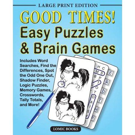 This book is packed with a wide variety of easy puzzles and brain games for seniors.   Good Times! Easy Puzzles and Brain Games has large print throughout the book for a comfortable and relaxing puzzling experience. The puzzles and brainteasers in this book challenge the reader to use a wide variety of mental skills including logic, memory, attention to detail and problem solving. There are many entertaining puzzles and brain games in the book including: Visual puzzles  such as Find the Differen