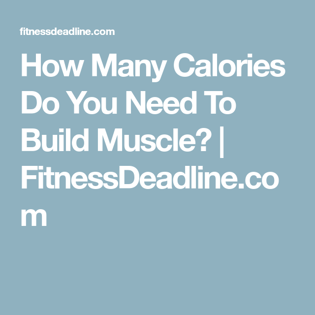How Many Calories Do You Need To Build Muscle? | Build ...