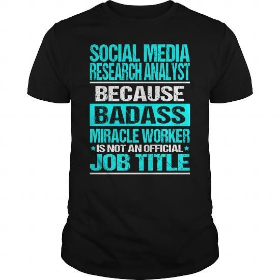 SOCIAL MEDIA RESEARCH ANALYST Because BADASS Miracle Worker Isn't An Official Job Title T Shirts, Hoodie Sweatshirts