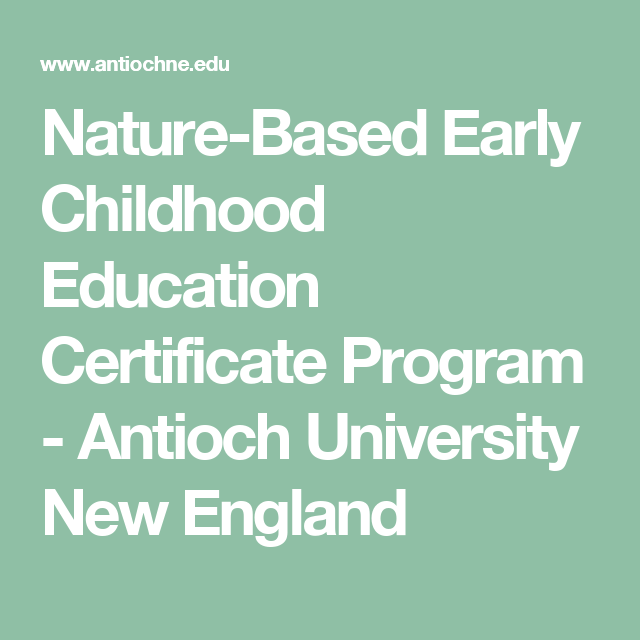 Nature-Based Early Childhood Education Certificate Program - Antioch ...