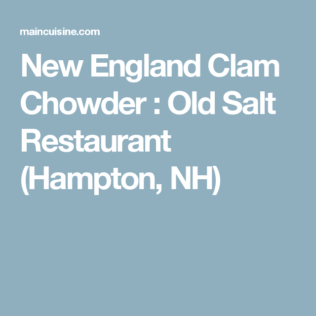 New England Clam Chowder Old Salt Restaurant Hampton Nh Tasty