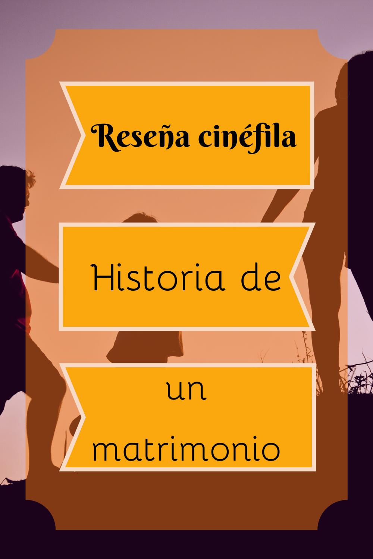 Historia De Un Matrimonio Reseña Cinéfila Peliculas Matrimonio Historia