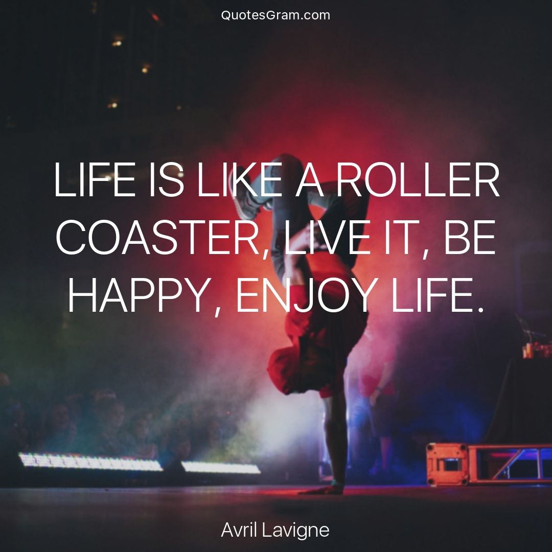 "Famous Quotes By Authors About Life Quote Of The Day ""life Is Like A Roller Coaster Live It Be Happy"