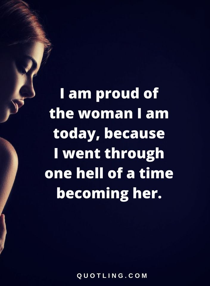Woman Quotes I Am Proud Of The Woman I Am Today Because I Went