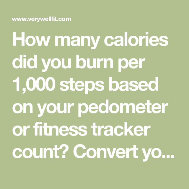 How many calories did you burn per 1,000 steps based on your pedometer or  fitness tracker
