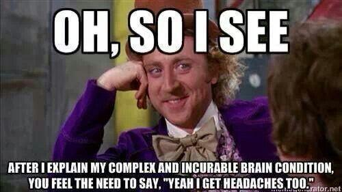 ff47a2c434e5a60fbf662e8d0d2479c7 hilarious! hydrocephalus pinterest hilarious, chiari,Chronic Illness Meme Pretty