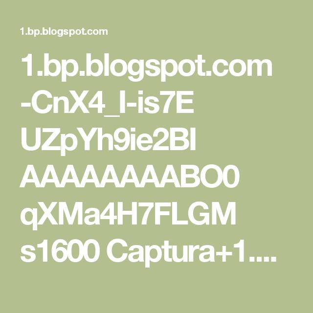 1.bp.blogspot.com -CnX4_I-is7E UZpYh9ie2BI AAAAAAAABO0 qXMa4H7FLGM s1600 Captura+1.JPG