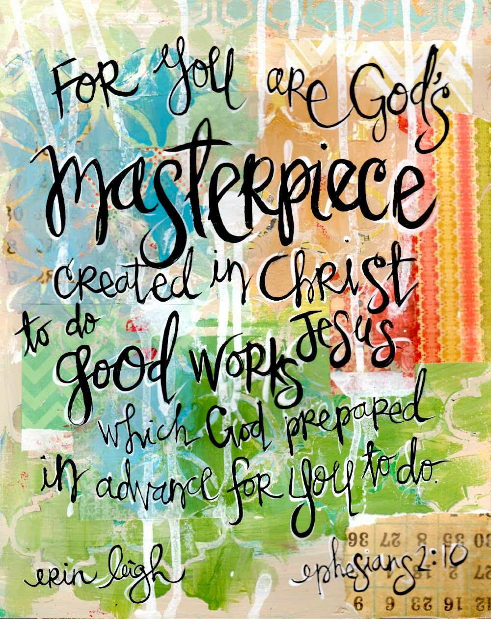 Sunday scripture ephesians 210 you are gods work of art who are you not to be your brilliant gorgeous talented fabulous self i mean really scripture art bible verse art christian gift art by erin leigh negle Image collections