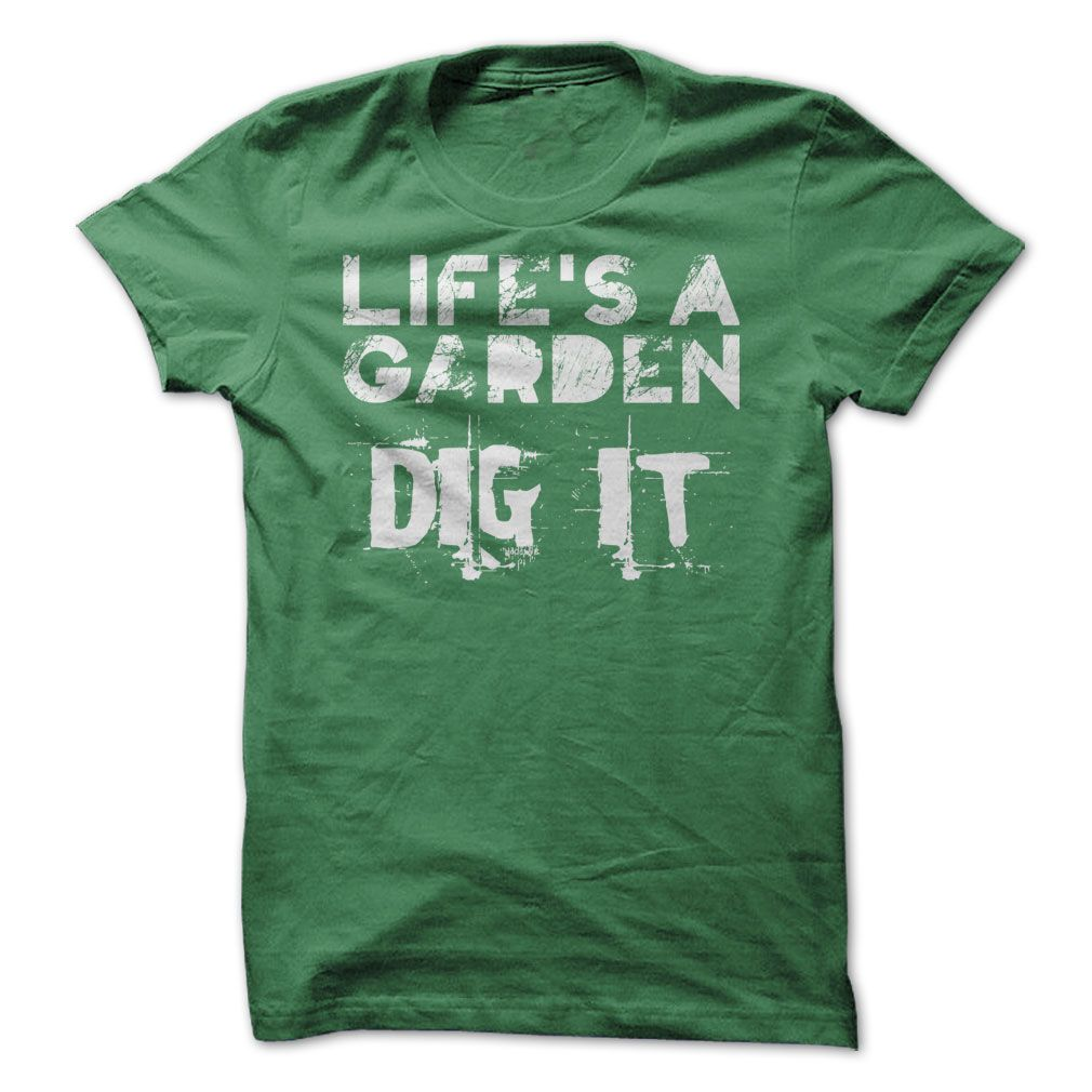Life's a Garden... DIG IT! Amusing slogan T Shirt Slogan