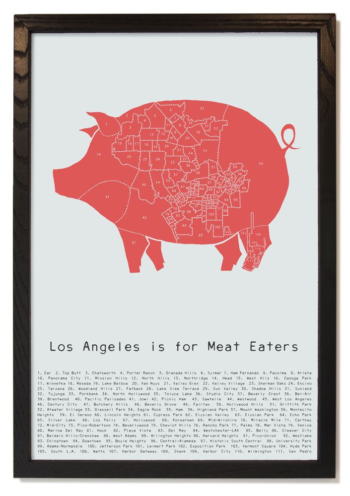 And, we want. Los Angeles is for Meat Eaters  - pig meat neighborhood poster. $25.00, via Etsy.
