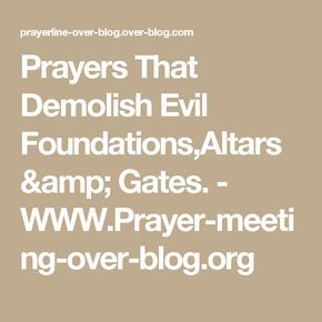 Prayers That Demolish Evil Foundations,Altars & Gates