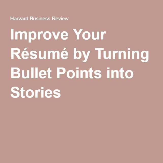 Improve Your Résumé by Turning Bullet Points into Stories - 100 Resume Words