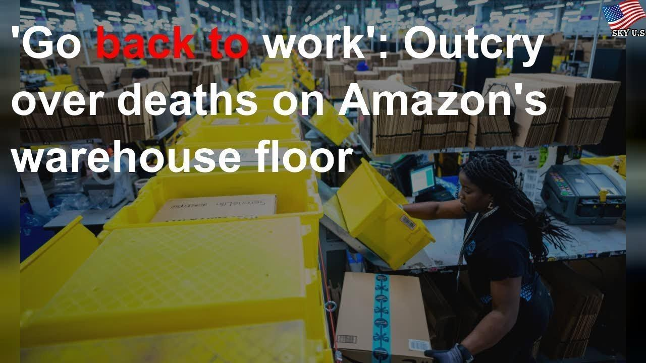 Go Back To Work Outcry Over Deaths On Amazon S Warehouse Floor