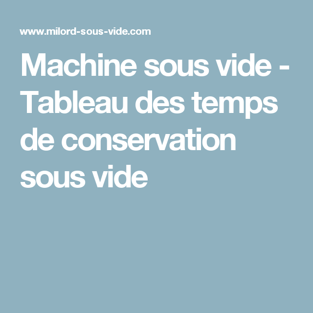 Machine sous vide tableau des temps de conservation sous for Tableau temps de sterilisation plats cuisines