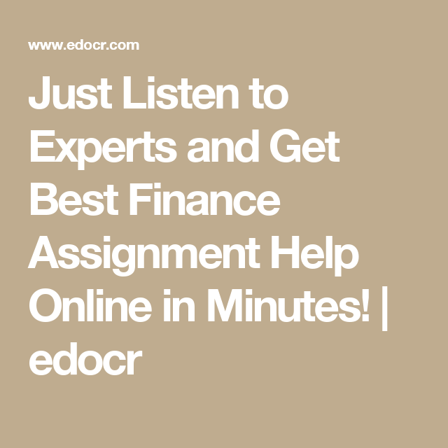 just listen to experts and get best finance assignment help online  just listen to experts and get best finance assignment help online in minutes edocr