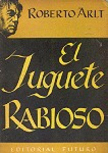 El Juguete Rabioso De Roberto Arlt Juaaan B Libros Marginacion