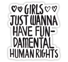 Girls Just Wanna Have Fun(damental Human Rights) Sticker