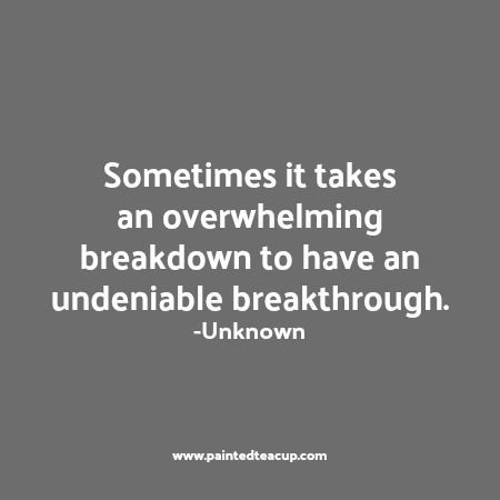 Sometimes it takes an overwhelming breakdown to have an undeniable breakthrough. Here are 6 quotes to encourage you and bring you hope when you are feeling frustrated, overwhelmed and feel like you've hit rock bottom. Mental health quotes | rock bottom quotes | quotes about hope | quotes about change