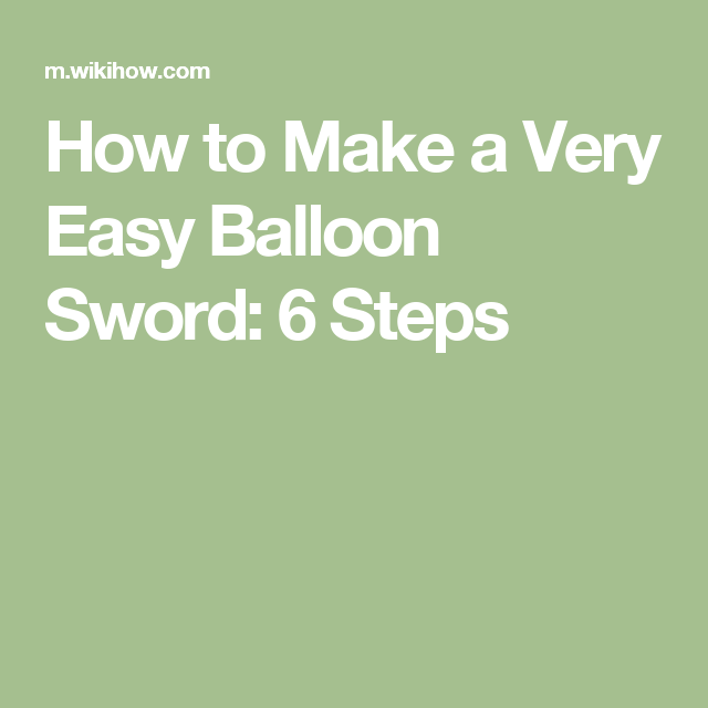 How to Make a Very Easy Balloon Sword: 6 Steps