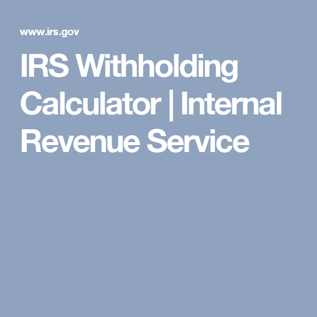 Irs Withholding Calculator Internal Revenue Service Internal Revenue Service Irs Taxes Accounting Services