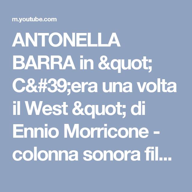 Antonella Barra In  CEra Una Volta Il West  Di Ennio Morricone