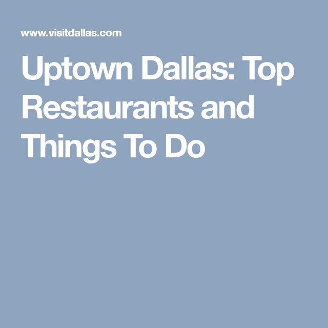 Uptown Dallas: Top Restaurants and Things To Do | Top ...