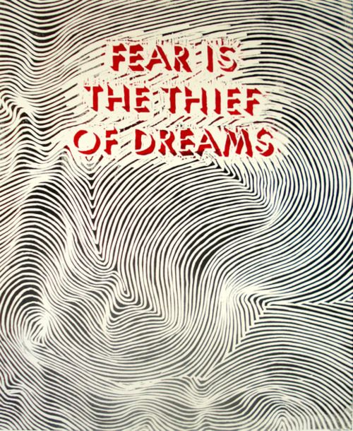 """Fear is the thief of dreams.""~Gandhi  ""The oldest and strongest emotion of mankind is fear."" H.P. Lovecraft."