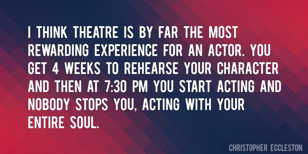 quote by christopher eccleston i think theatre is by far the most rewarding experience