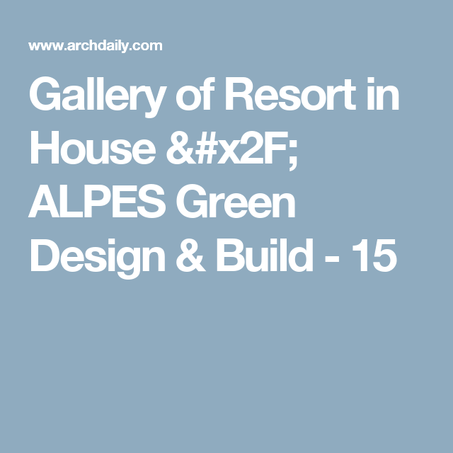 Gallery of Resort in House / ALPES Green Design & Build - 15