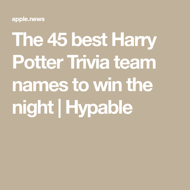 The 45 Best Harry Potter Trivia Team Names To Win The Night Hypable Hypable Harry Potter Teams Harry Potter Facts Team Names