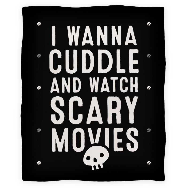 I wanna cuddle and watch scary movies blankets lookhuman