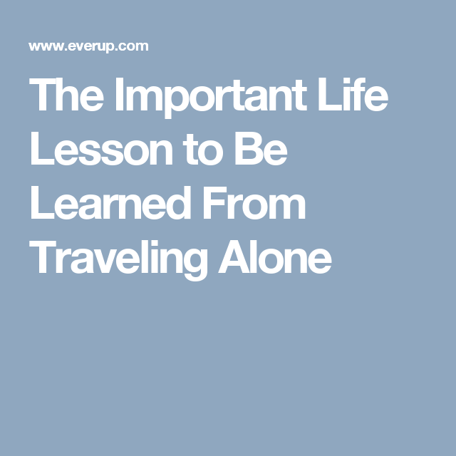 The Important Life Lesson To Be Learned From Traveling