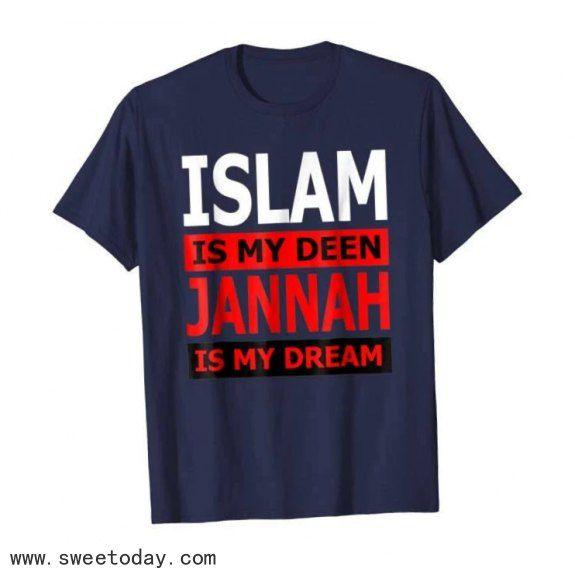 Islam Is My Deen Jannah Is My Dream T Shirt For Muslims