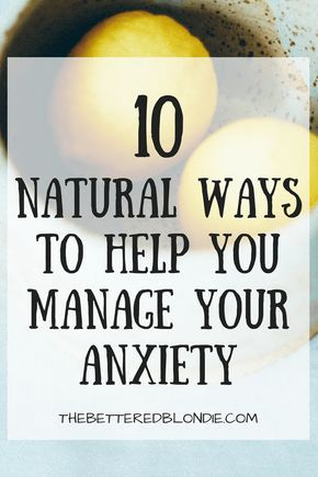 10 Natural Ways to Help You Manage Your Anxiety - The Bettered Blondie #indoorpaintcolors