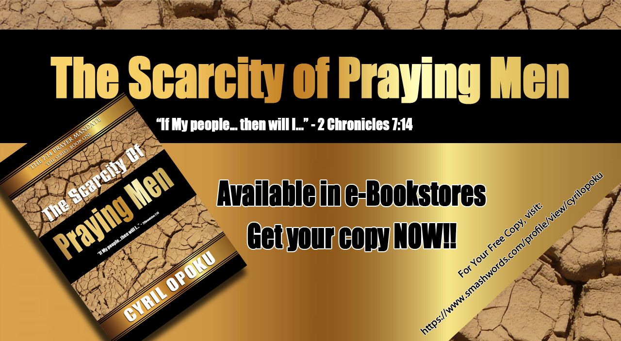 Praying men and women have always been the precursors for revival in any generation. But there is a scarcity of praying men in our days. The ebook, The Scarcity of Praying Men, examines the reality of this scarcity, and the utmost necessity of praying men in driving God's end-time agenda. It presents a moving argument why it is imperative for God's people to arise in defense of His Holy Name.