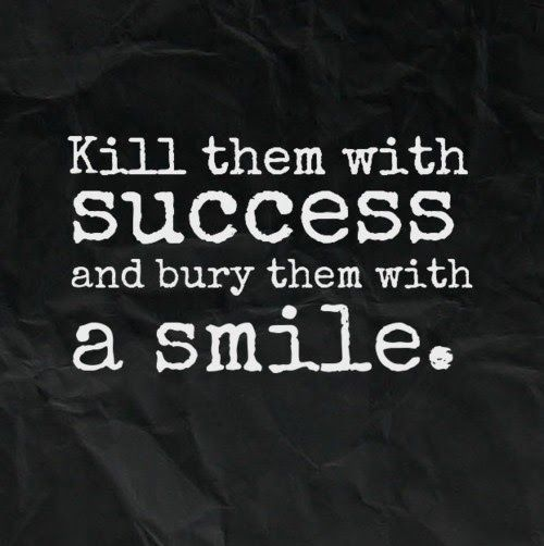 Kill Them With Success And Bury Them With A Smile Quotes Quotes