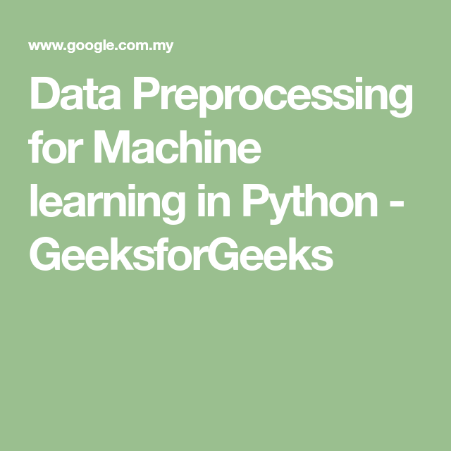 Data Preprocessing For Machine Learning In Python Geeksforgeeks Machine Learning Machine Learning Projects Learning