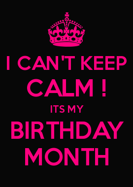 I CAN\'T KEEP CALM ! ITS MY BIRTHDAY MONTH | Birthday quotes ...