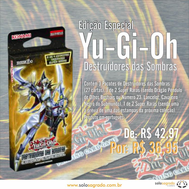 Edição Especial Yu-Gi-Oh Destruidores das Sombras  Confira: http://www.solosagrado.com.br/produto/37191/YuGiOh-Destruidores-das-Sombras-Edicao-Especial