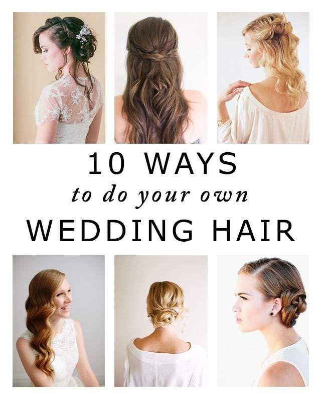 10 Ways To Do Your Own Wedding Hair Wedding Hairstyles Bridesmaid Wedding Hairstyles Diy Wedding Hair