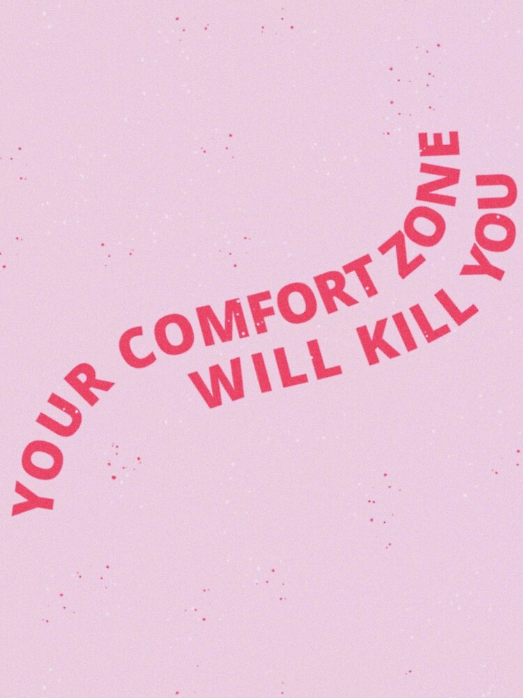 'your comfort zone will kill you' Poster by typutopia
