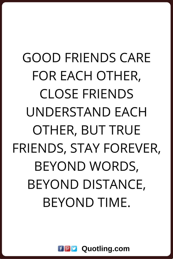 Quotes About Good Friendship Friendship Quotes Good Friends Care For Each Other Close Friends