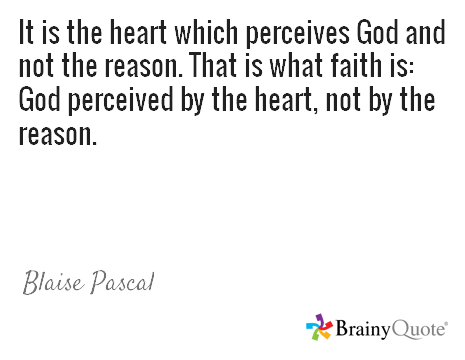 It is the heart which perceives God and not the reason. That is what faith is: God perceived by the heart, not by the reason. / Blaise Pascal