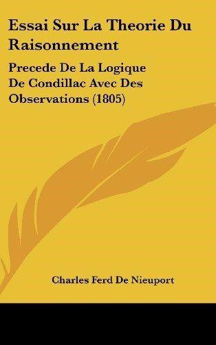 Essai Sur La Theorie Du Raisonnement: Precede de La Logique de Condillac Avec Des Observations (1805)