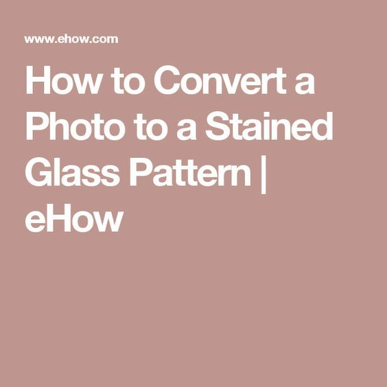 How To Convert A Photo To A Stained Glass Pattern Ehow Stained