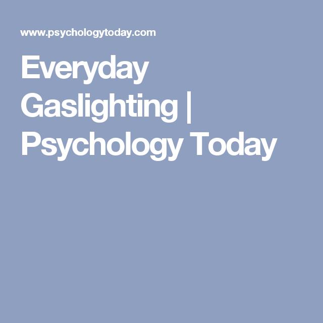 Everyday Gaslighting   Psychology Today
