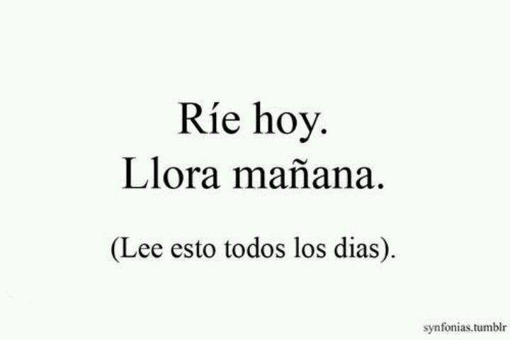 Rie Hoy Llora Mañana Frases Cortas Frases Bonitas Frases Bonitas Cortas