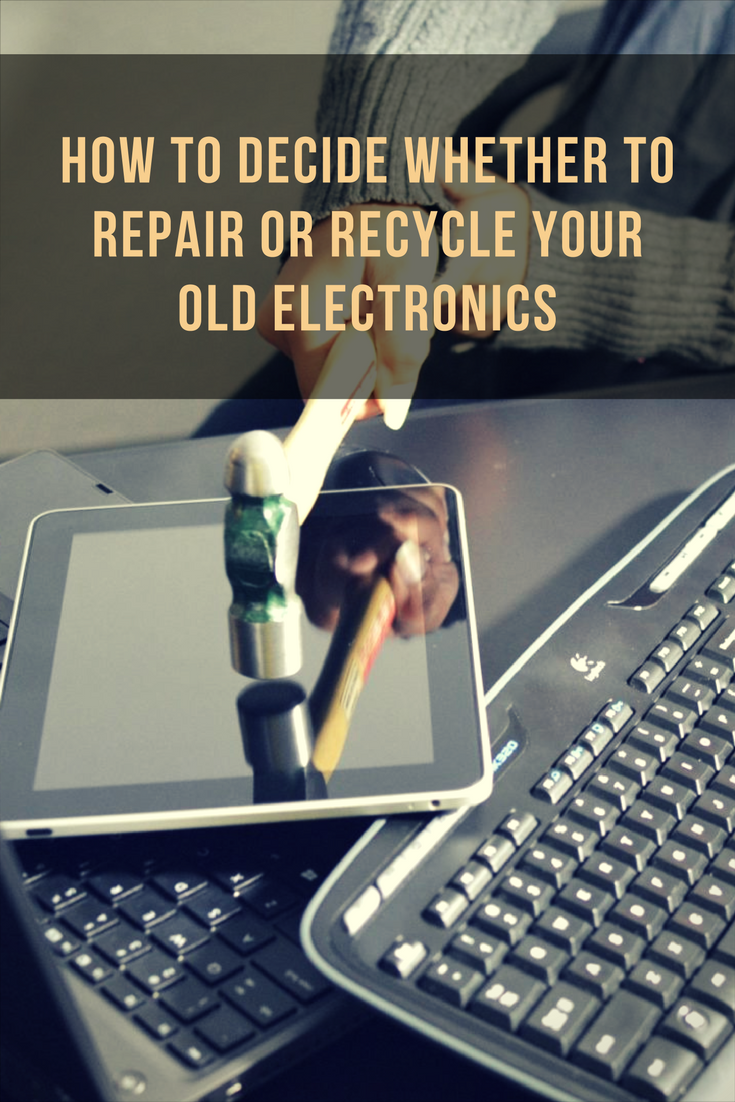 Deciding to repair or recycle your old