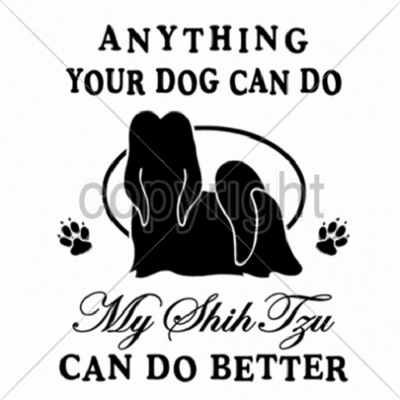 My Shih Tzu Anything Your Dog Can Do Pick Size T Shirt